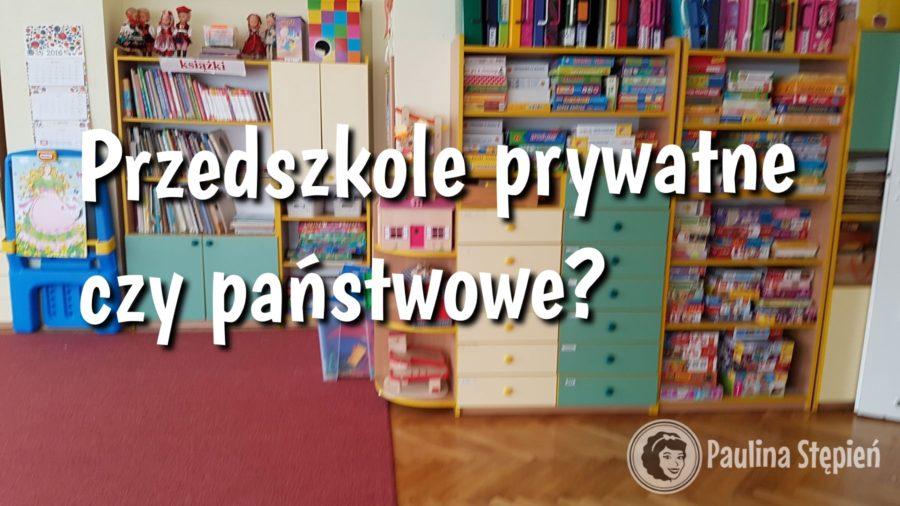 Przedszkole prywatne czy państwowe?