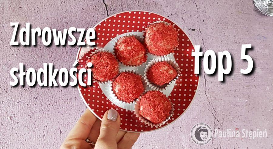 Top 5 smacznych i zdrowszych słodkości