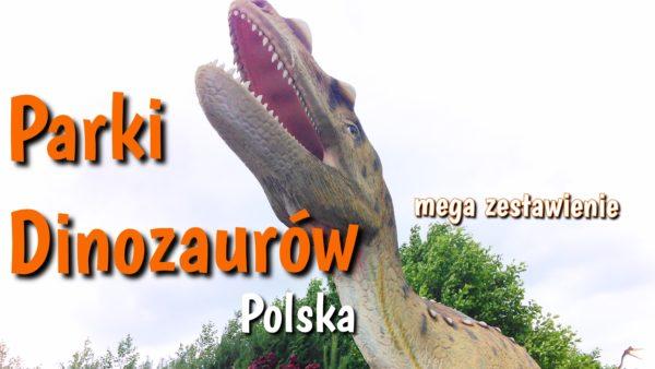 Parki Dinozaurów w Polsce – wszystkie 21 parków