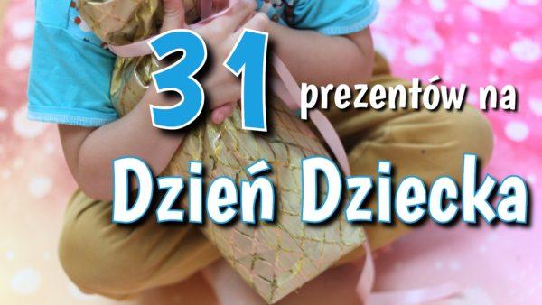31 najlepszych prezentów na Dzień Dziecka