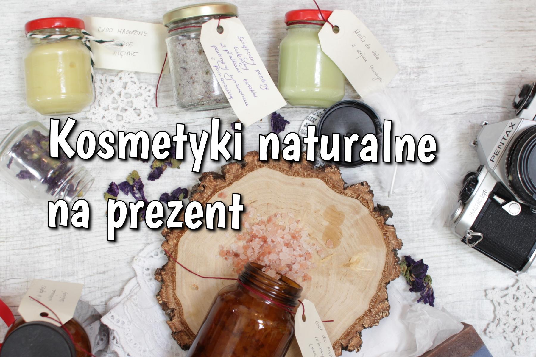 Kosmetyki naturalne na prezent