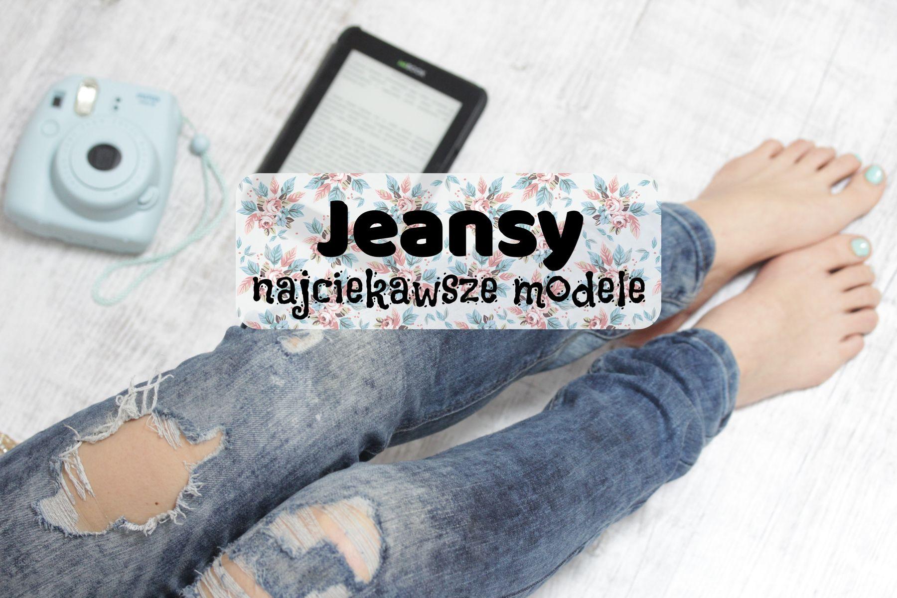 Jeansy najciekawsze modele
