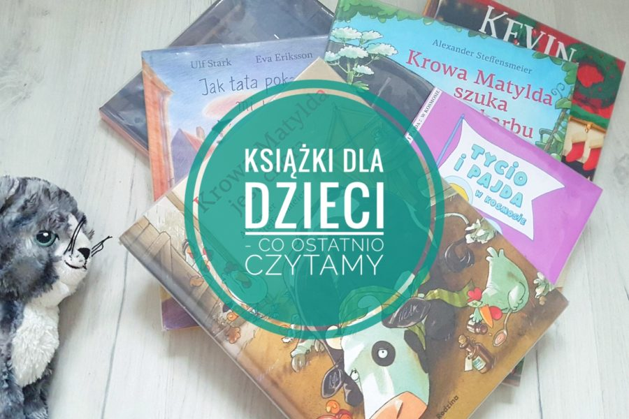 Książki dla dzieci co ostatnio czytamy