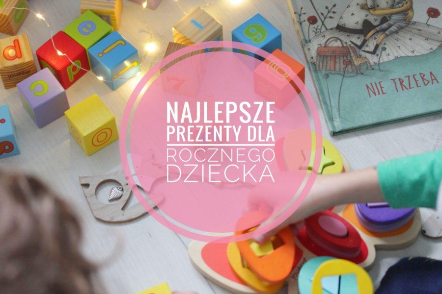 Najlepsze prezenty dla rocznego dziecka